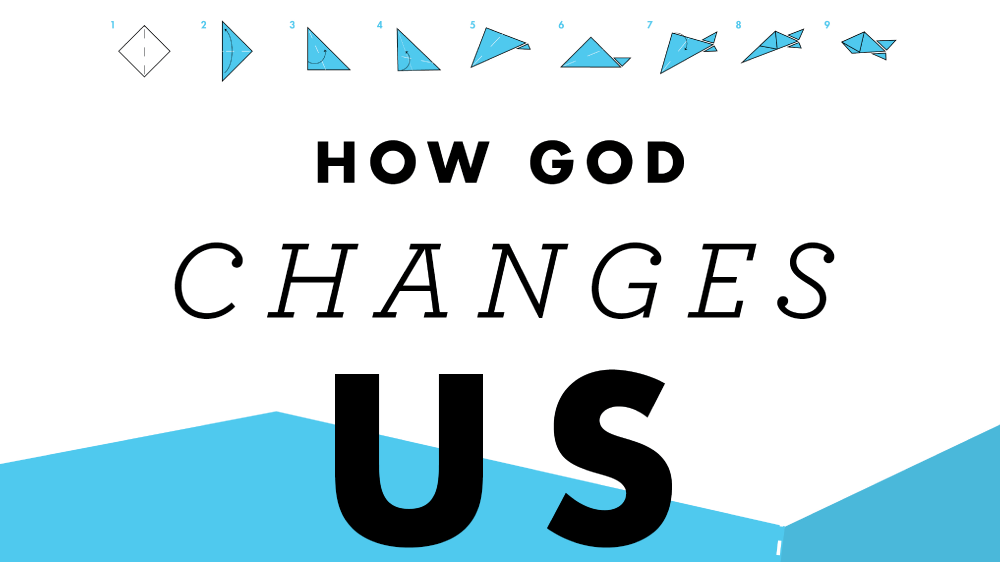 How God Changes Us