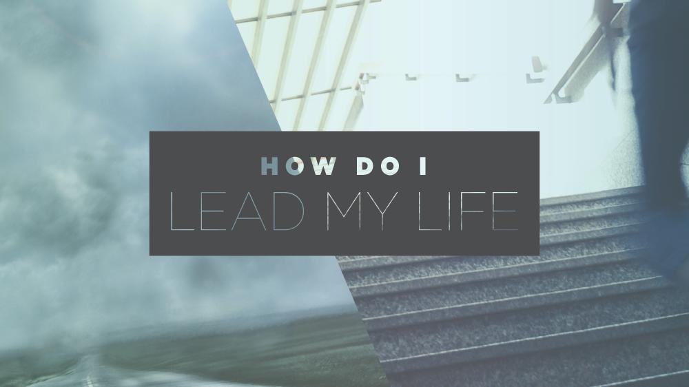 How Do I Lead My Life