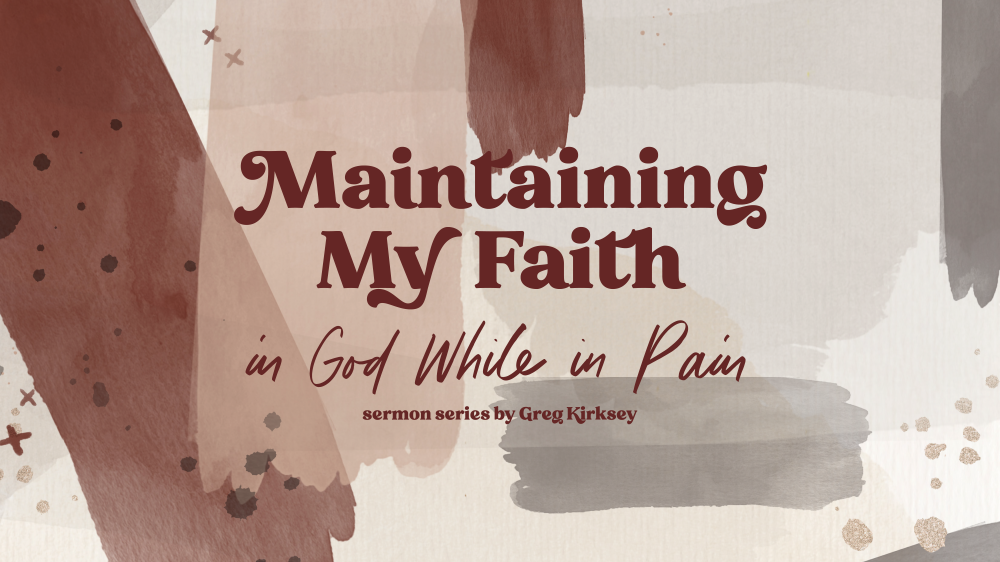 Maintaining My Faith  (in God while in Pain)