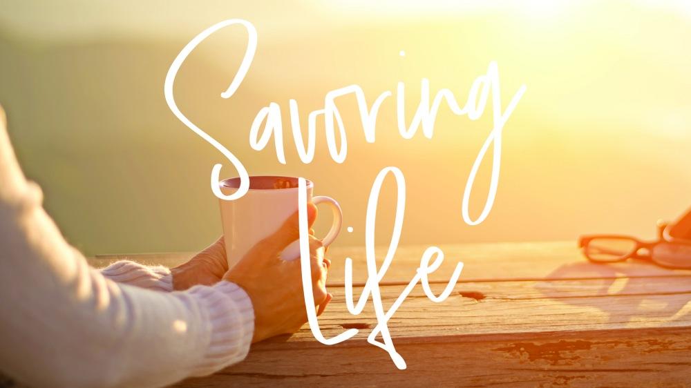 Savoring Life