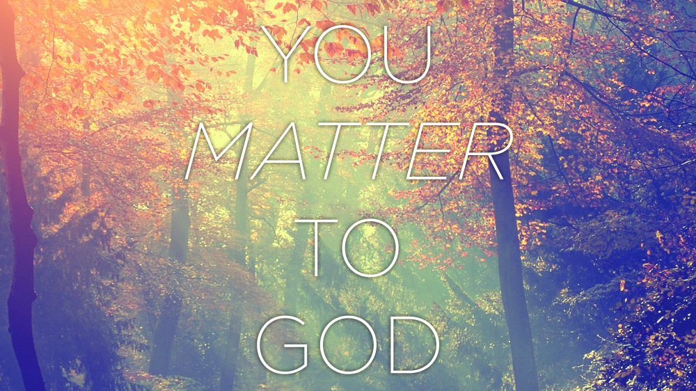 You Matter To God!