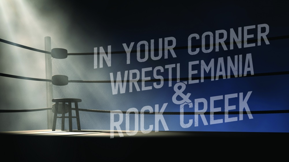 In Your Corner: WrestleMania & Rock Creek
