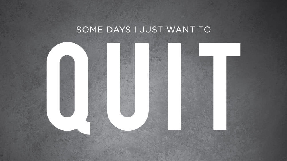 Some Days I Just Want To Quit